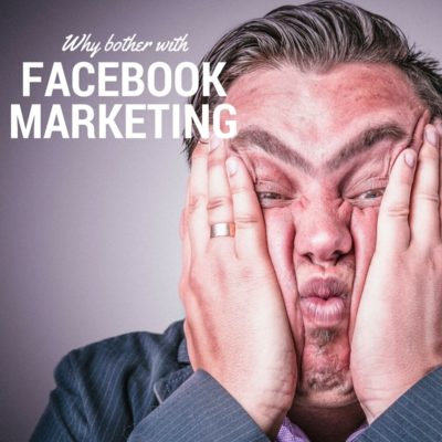 why bother with facebook marketing