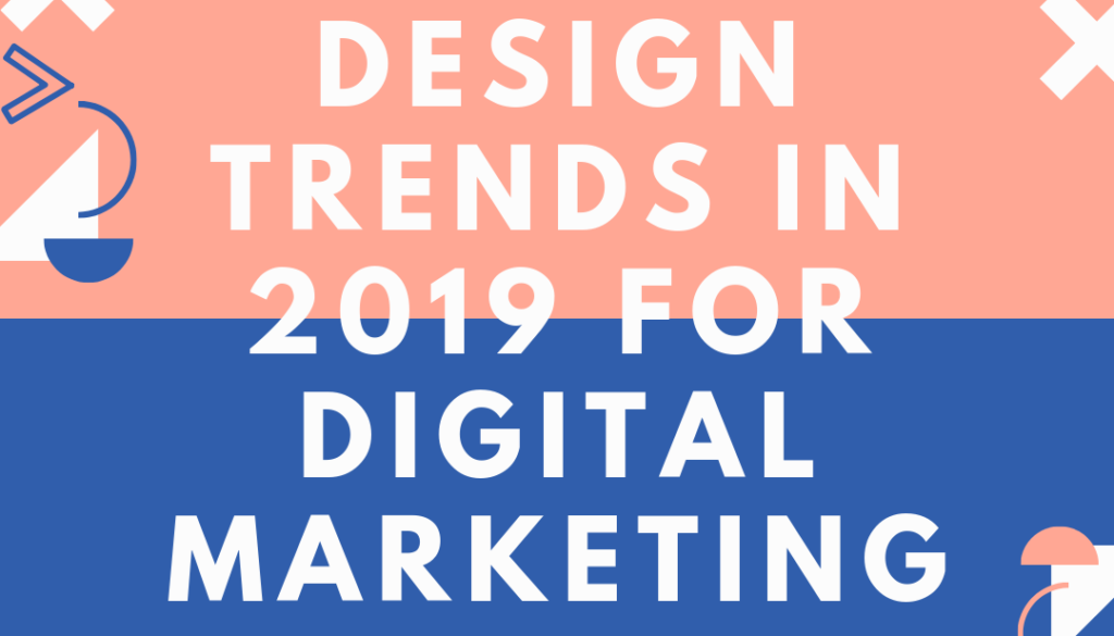 design trends in 2019 for digital marketing